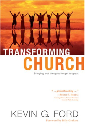 Kevin G. Ford: Transforming Church: Bringing Out the Good to Get to Great