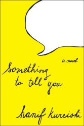 Hanif Kureishi: Something to Tell You: A Novel