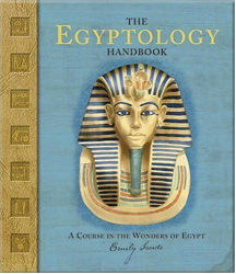 Emily Sands: The Egyptology Handbook: A Course in the Wonders of Egypt (Ologies)