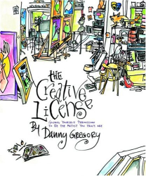 Danny Gregory: The Creative License : Giving Yourself Permission to be the Artist You Truly Are
