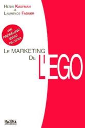 Henri Kaufman: Le marketing de l'ego : Du Client-Roi au Client-Moi