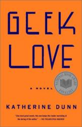 Katherine Dunn: Geek Love: A Novel