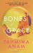 Tahmima Anam: The Bones of Grace