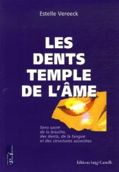 Estelle Vereeck: Les dents temples de l'âme : Sens sacré de la bouche, des dents, de la langue et des structures associées