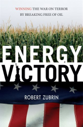 Robert Zubrin: Energy Victory: Winning the War on Terror by Breaking Free of Oil