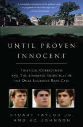 Stuart Taylor Jr., KC Johnson: Until Proven Innocent: Political Correctness and the Shameful Injustices of the Duke Lacrosse Rape Case