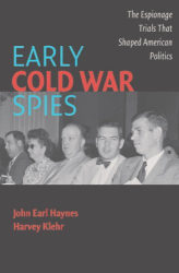 John Earl Haynes, Harvey Klehr: Early Cold War Spies: The Espionage Trials that Shaped American Politics
