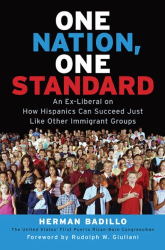 Herman Badillo: One Nation, One Standard: An Ex-Liberal on How Hispanics Can Succeed Just Like Other Immigrant Groups