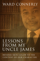 Ward Connerly: Lessons from My Uncle James: Beyond Skin Color to the Content of Our Character