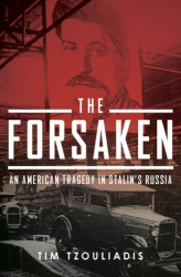 Tim Tzouliadis: The Forsaken: An American Tragedy in Stalin's Russia