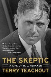 Terry Teachout: The Skeptic: A Life of H. L. Mencken