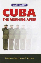 Mark Falcoff: Cuba: The Morning After: Confronting Castro's Legacy