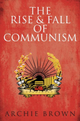 Archie Brown: The Rise and Fall of Communism