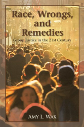 Amy L. Wax: Race, Wrongs, and Remedies: Group Justice in the 21st Century