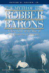 Burton W. Folsom, Jr.: The Myth of the Robber Barons: A New Look at the Rise of Big Business in America