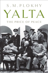 S. M. Plokhy: Yalta: The Price of Peace