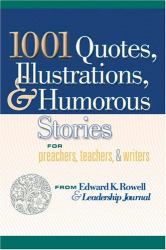 Edward K. Rowell: 1001 Quotes, Illustrations, And Humorous Stories For Preachers, Teachers, And Writers