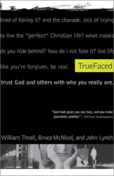 Bill Thrall: TrueFaced: Trust God and Others With Who You Really Are