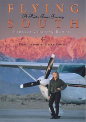 Barbara Cushman Rowell: Flying South: A Pilot's Inner Journey