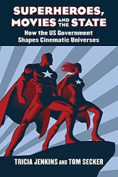 Tricia Jenkins & Tom Secker: <br/>Superheroes, Movies, and the State
