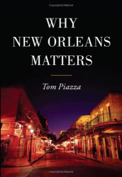 Tom Piazza: <i>Why New Orleans Matters</i>