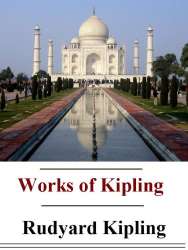Rudyard Kipling: The Complete Works of Rudyard Kipling