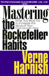 Verne Harnish: Mastering the Rockefeller Habits: What You Must Do to Increase the Value of Your Growing Firm