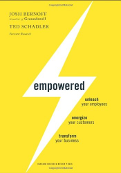 Josh Bernoff: Empowered: Unleash Your Employees, Energize Your Customers, and Transform Your Business
