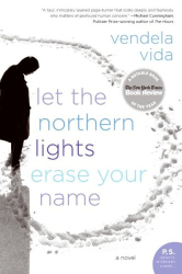 Vendela Vida: Let the Northern Lights Erase Your Name: A Novel