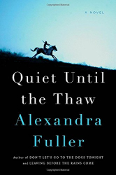 Alexandra Fuller: Quiet Until the Thaw: A Novel
