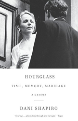 Dani Shapiro: Hourglass: Time, Memory, Marriage