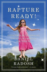 Daniel Radosh: Rapture Ready!: Adventures in the Parallel Universe of Christian Pop Culture