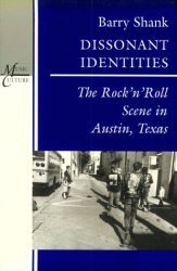 Barry Shank: Dissonant Identities: The Rock'n'Roll Scene in Austin, Texas (Music Culture)