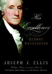 Joseph J. Ellis: His Excellency: George Washington