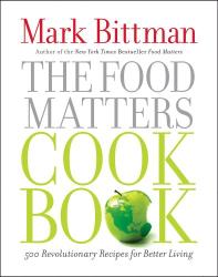 Mark Bittman: The Food Matters Cookbook: 500 Revolutionary Recipes for Better Living