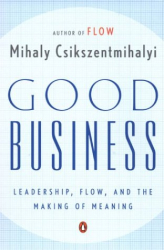 Mihaly  Csikszentmihalyi: Good Business : Leadership, Flow, and the Making of Meaning
