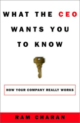 Ram Charan: What the CEO Wants You to Know : How Your Company Really Works