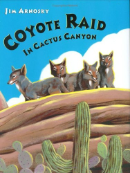 Jim Arnosky: Coyote Raid In Cactus Canyon