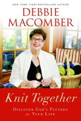 Debbie Macomber: Knit Together: Discover God's Pattern for Your Life