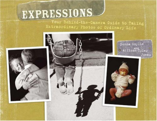Allison Tyler Jones: Expressions: Taking Extraordinary Photos for Your Scrapbooks and Memory Art
