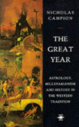 Nicholas Campion: The Great Year: Astrology, Millenarianism, and History in the Western Tradition (Arkana)