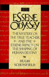 Hugh J. Schonfield: The Essene Odyssey: The Mystery of the True Teacher and the Essene Impact on the Shaping of Human Destiny