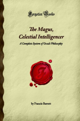 Francis Barrett: The Magus, Celestial Intelligencer: A Complete System of Occult Philosophy (Forgotten Books)
