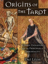 Dai Leon: Origins of the Tarot: Cosmic Evolution and the Principles of Immortality