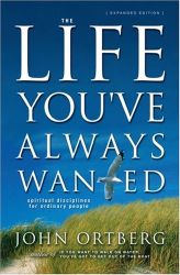 John Ortberg: The Life You've Always Wanted: Spiritual Disciplines for Ordinary People