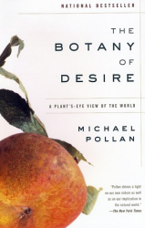 Michael Pollan: The Botany of Desire: A Plant's-Eye View of the World
