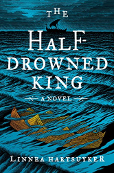 Linnea Hartsuyker: The Half-Drowned King