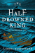 Linnea Hartsuyker: The Half-Drowned King