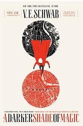 V. E. Schwab: A Darker Shade of Magic: A Novel