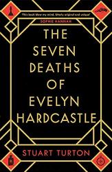 Stuart Turton: The Seven Deaths of Evelyn Hardcastle: A Novel